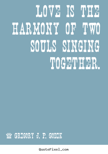 Design custom picture quotes about love - Love is the harmony of two souls singing together.
