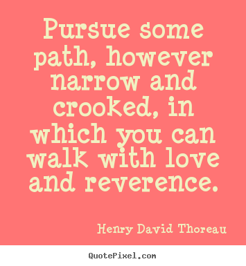 Design picture quotes about love - Pursue some path, however narrow and crooked,..