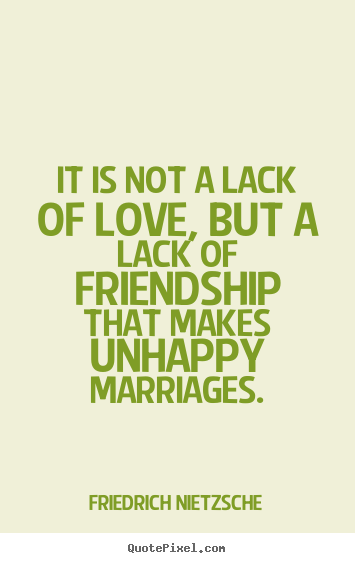 Friedrich Nietzsche picture quotes - It is not a lack of love, but a lack of friendship.. - Love sayings