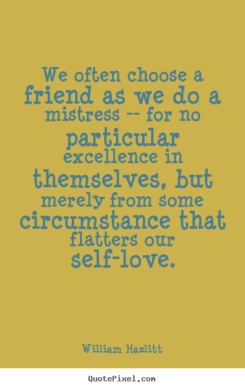Love quotes - We often choose a friend as we do a mistress --..