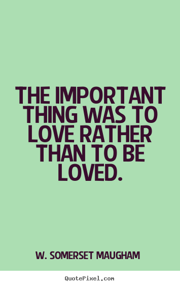 Make personalized poster quotes about love - The important thing was to love rather than to be..