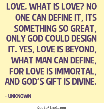 Unknown picture quote - Love. what is love? no one can define it, its something so great, only.. - Love sayings