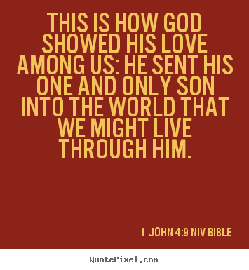 This is how god showed his love among us: he sent his one and only.. 1 John 4:9 NIV Bible top love quotes