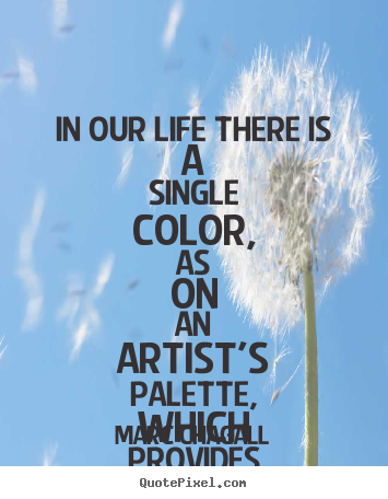 Create photo quotes about love - In our life there is a single color, as on an artist's palette,..