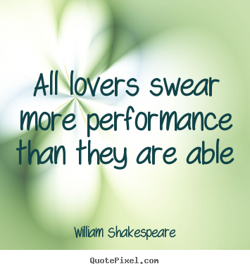 William Shakespeare poster quotes - All lovers swear more performance than they are able - Love quotes