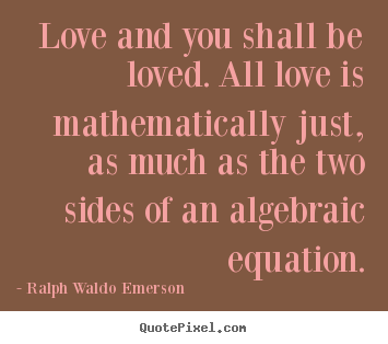 Love quotes - Love and you shall be loved. all love is mathematically..