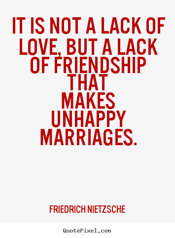 Love quotes - It is not a lack of love, but a lack of friendship that makes..