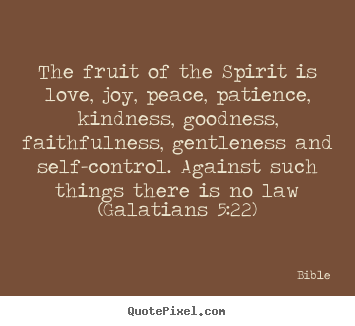 Love quotes - The fruit of the spirit is love, joy, peace, patience,..