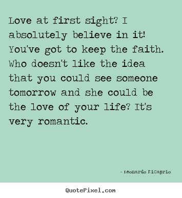 How to design picture quotes about love - Love at first sight? i absolutely believe in it! you've..