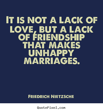 Friedrich Nietzsche picture quotes - It is not a lack of love, but a lack of friendship that.. - Love quotes