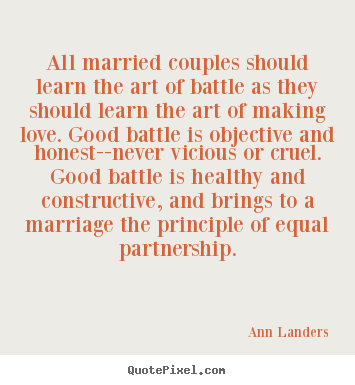 Design your own picture quotes about love - All married couples should learn the art of battle..