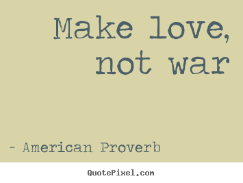 American Proverb picture quotes - Make love, not war - Love quotes