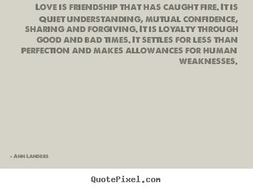 Sayings about love - Love is friendship that has caught fire. it is quiet understanding,..