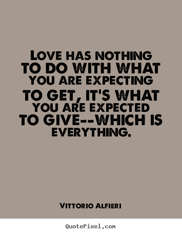 Vittorio Alfieri photo quotes - Love has nothing to do with what you are.. - Love quote