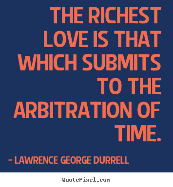 Make personalized picture quotes about love - The richest love is that which submits to the arbitration of..