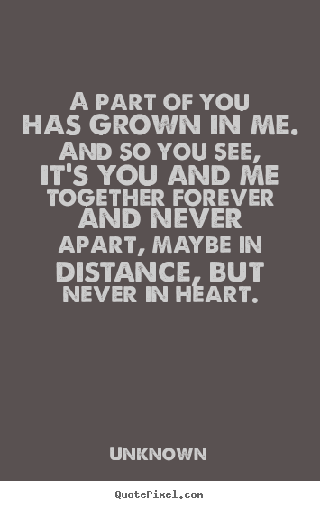 Make picture quote about love - A part of you has grown in me. and so you..