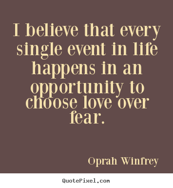 Love quotes - I believe that every single event in life happens in an opportunity..