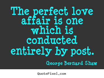 How to make picture quotes about love - The perfect love affair is one which is conducted..