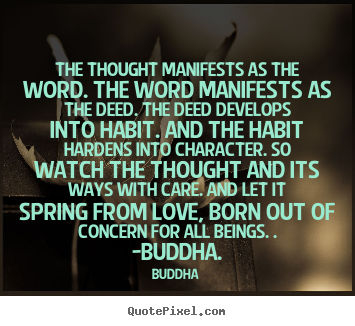 Buddha picture quotes - The thought manifests as the word. the word manifests as the deed... - Love quote