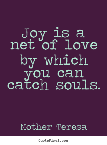 Sayings about love - Joy is a net of love by which you can catch souls.