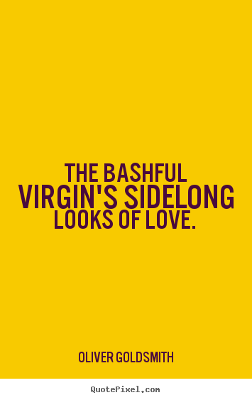 Make picture quotes about love - The bashful virgin's sidelong looks of love.