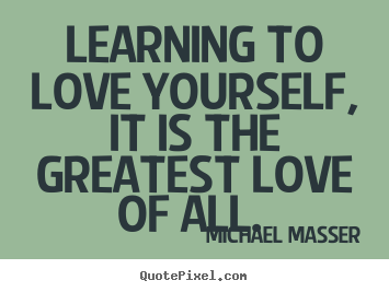 Quote about love - Learning to love yourself, it is the greatest love of..