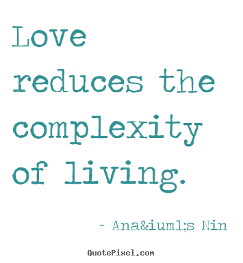 Create graphic picture sayings about love - Love reduces the complexity of living.