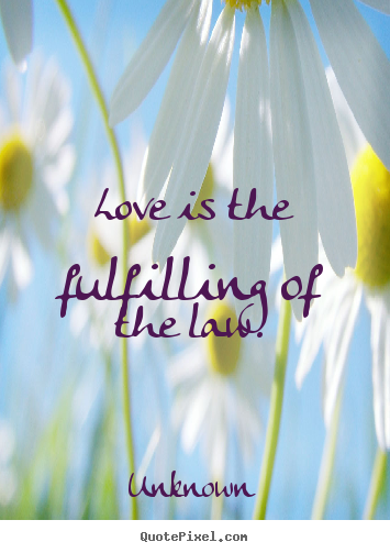 Love quote - Love is the fulfilling of the law.