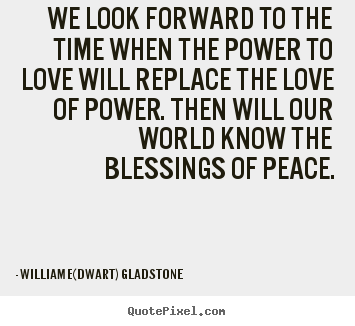 Quotes about love - We look forward to the time when the power to love will..