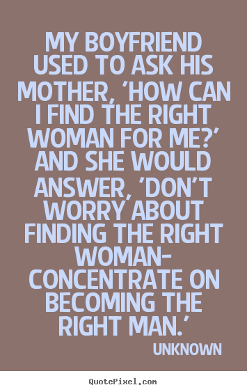Love quotes - My boyfriend used to ask his mother, \'how can..