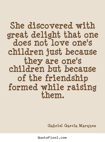 She discovered with great delight that one does not.. Gabriel Garcia Marquez famous love quote