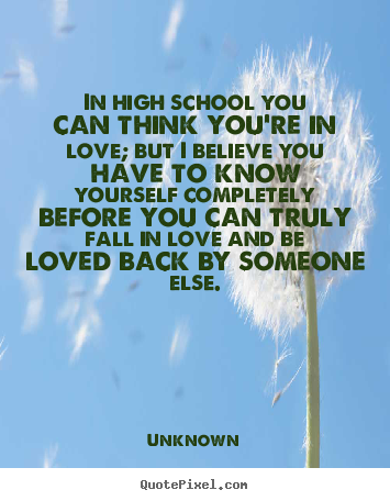 Quotes about love - In high school you can think you're in love; but i believe..