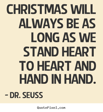 Christmas will always be as long as we stand.. Dr. Seuss top love quote