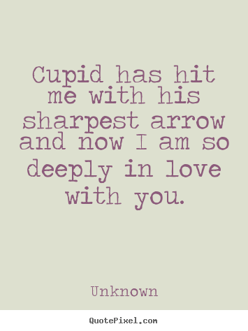 Unknown picture quote - Cupid has hit me with his sharpest arrow and now i am so.. - Love quote