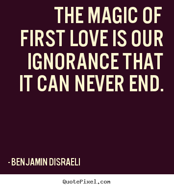 Diy picture quotes about love - The magic of first love is our ignorance that it..