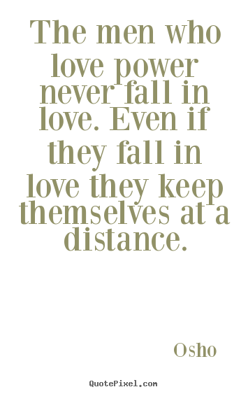Love quote - The men who love power never fall in love. even if they fall in love..