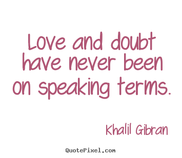 Customize image quotes about love - Love and doubt have never been on speaking terms.