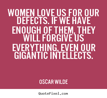 Oscar Wilde image quote - Women love us for our defects. if we have enough.. - Love quote
