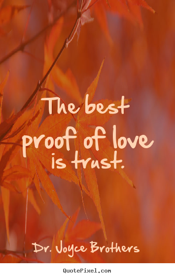 Quotes about love - The best proof of love is trust.