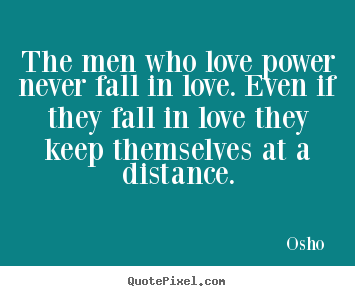 Love quotes - The men who love power never fall in love...