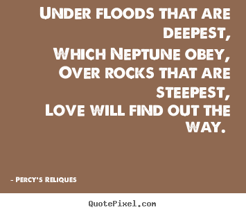 Quote about love - Under floods that are deepest, which neptune obey,..