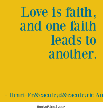 How to design image quotes about love - Love is faith, and one faith leads to another.