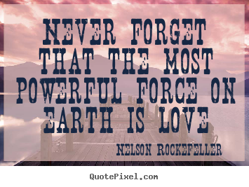 Love quotes - Never forget that the most powerful force on earth is love