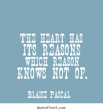 Quotes about love - The heart has its reasons which reason knows not of.