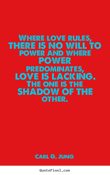 Love quotes - Where love rules, there is no will to power and where power..