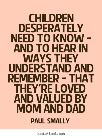 Quotes about love - Children desperately need to know - and to..