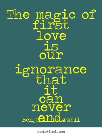Design picture quotes about love - The magic of first love is our ignorance that it can never..