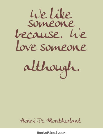 Make custom picture quotes about love - We like someone because. we love someone..
