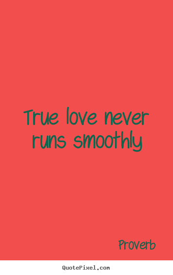 True love never runs smoothly Proverb best love sayings