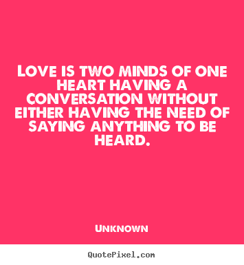 Love quotes - Love is two minds of one heart having a conversation..